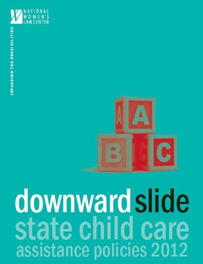Downward Slide: State Child Care Assistance Policies 2012. Report by the National Women's Law Center.