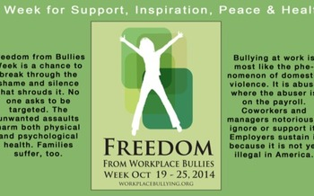 IMAGE: Freedom from Workplace Bullying Week is dedicated to removing the shame from a problem Washington employment law experts say impacts people's health and careers. Flyer courtesy of workplacebullying.org